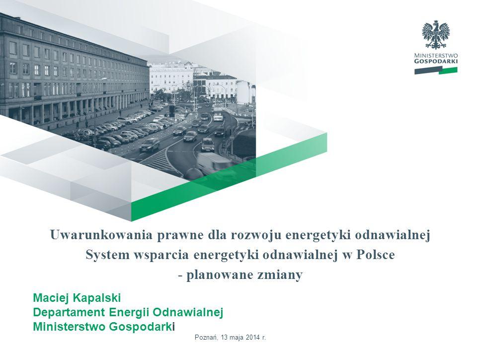 Uwarunkowania prawne dla rozwoju energetyki odnawialnej System wsparcia energetyki odnawialnej w Polsce - planowane zmiany