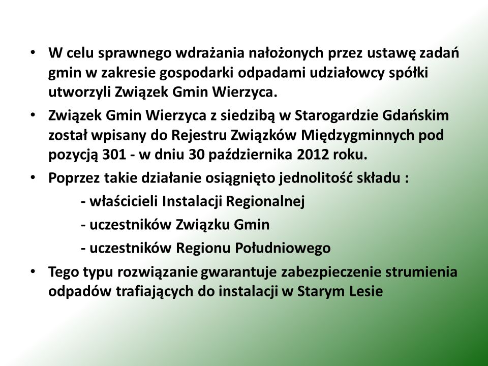 W celu sprawnego wdrażania nałożonych przez ustawę zadań gmin w zakresie gospodarki odpadami udziałowcy spółki utworzyli Związek Gmin Wierzyca.