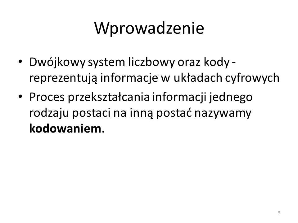 Wprowadzenie Dwójkowy system liczbowy oraz kody - reprezentują informacje w układach cyfrowych.