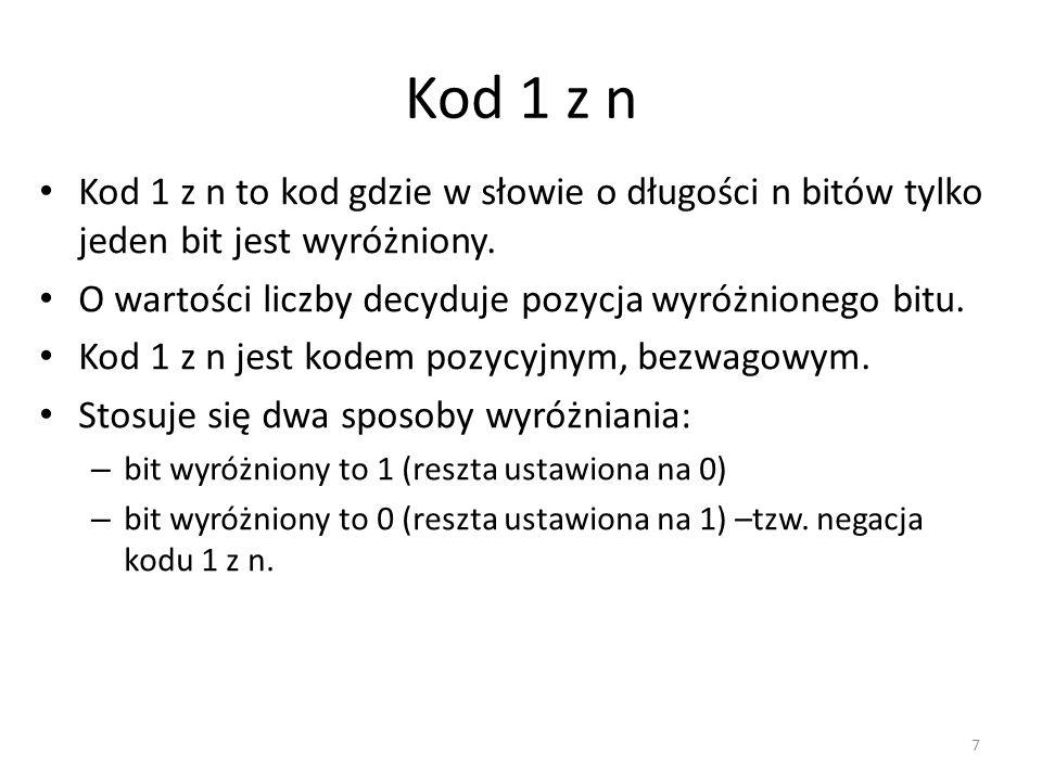Kod 1 z n Kod 1 z n to kod gdzie w słowie o długości n bitów tylko jeden bit jest wyróżniony. O wartości liczby decyduje pozycja wyróżnionego bitu.