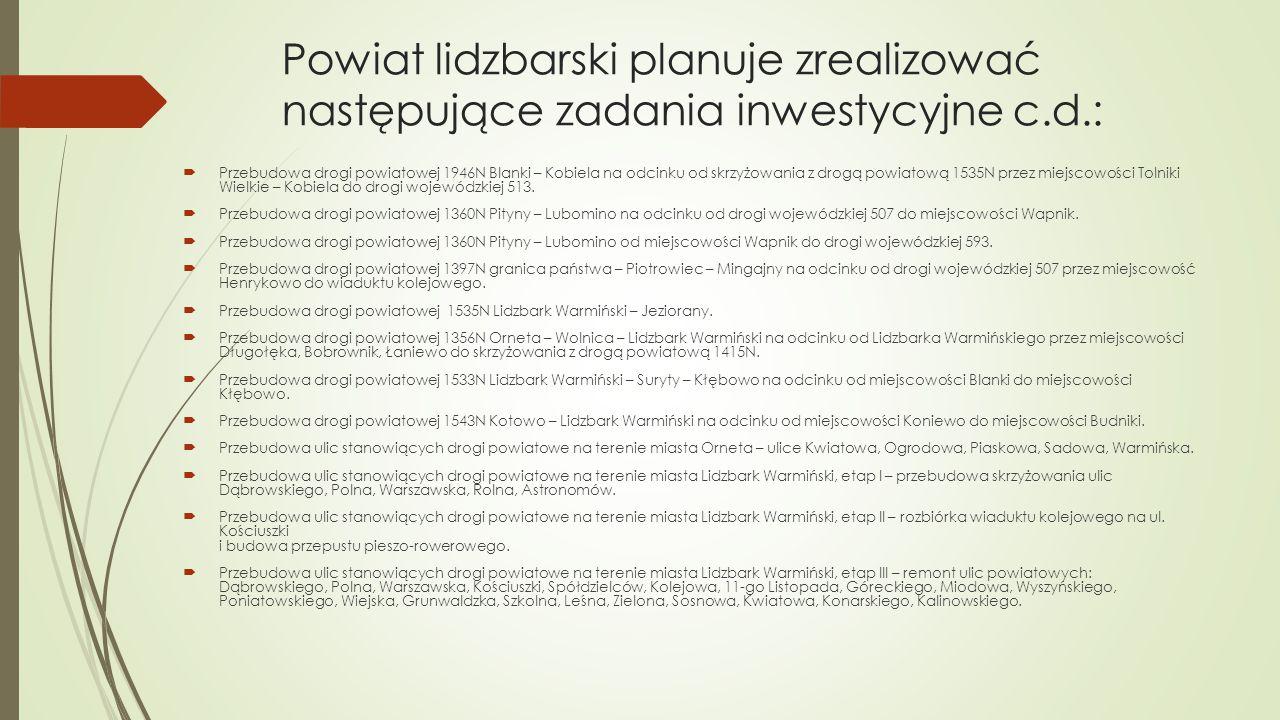 Powiat lidzbarski planuje zrealizować następujące zadania inwestycyjne c.d.: