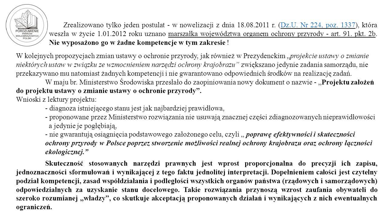 Zrealizowano tylko jeden postulat - w nowelizacji z dnia 18.08.2011 r. (Dz.U. Nr 224, poz. 1337), która weszła w życie 1.01.2012 roku uznano marszałka województwa organem ochrony przyrody - art. 91. pkt. 2b. Nie wyposażono go w żadne kompetencje w tym zakresie !