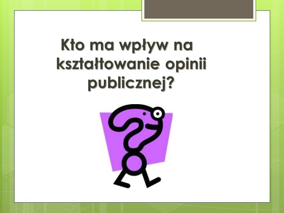 Kto ma wpływ na kształtowanie opinii publicznej