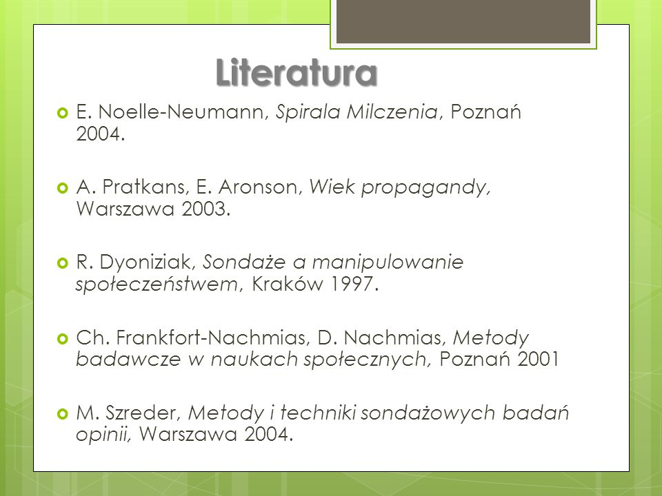 Literatura E. Noelle-Neumann, Spirala Milczenia, Poznań 2004.