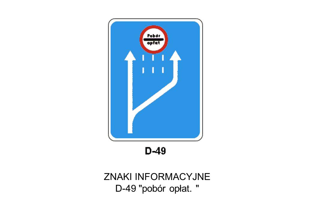 ZNAKI INFORMACYJNE D-49 pobór opłat.