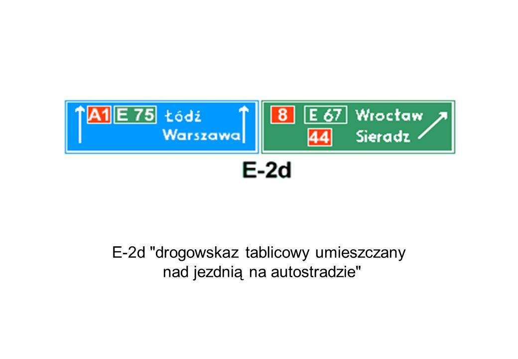 E-2d drogowskaz tablicowy umieszczany nad jezdnią na autostradzie
