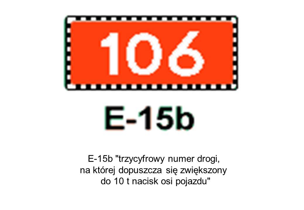 E-15b trzycyfrowy numer drogi, na której dopuszcza się zwiększony