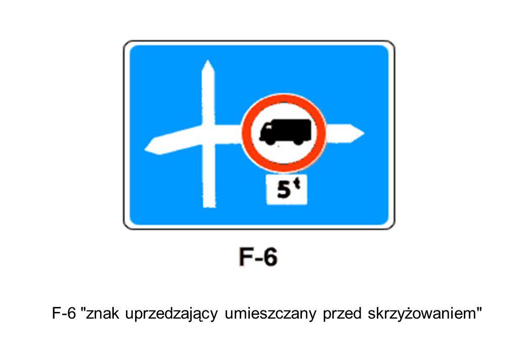F-6 znak uprzedzający umieszczany przed skrzyżowaniem