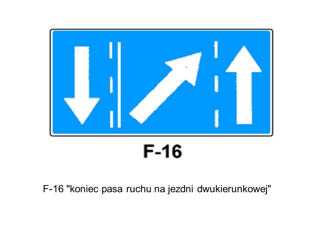 F-16 koniec pasa ruchu na jezdni dwukierunkowej