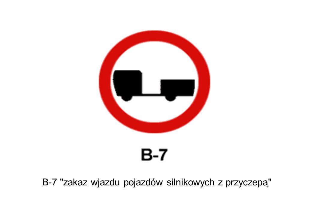 B-7 zakaz wjazdu pojazdów silnikowych z przyczepą