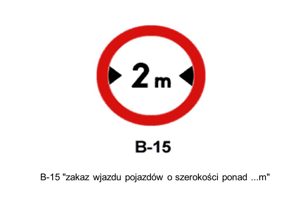 B-15 zakaz wjazdu pojazdów o szerokości ponad ...m