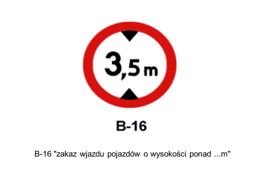 B-16 zakaz wjazdu pojazdów o wysokości ponad ...m