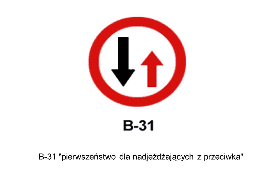 B-31 pierwszeństwo dla nadjeżdżających z przeciwka