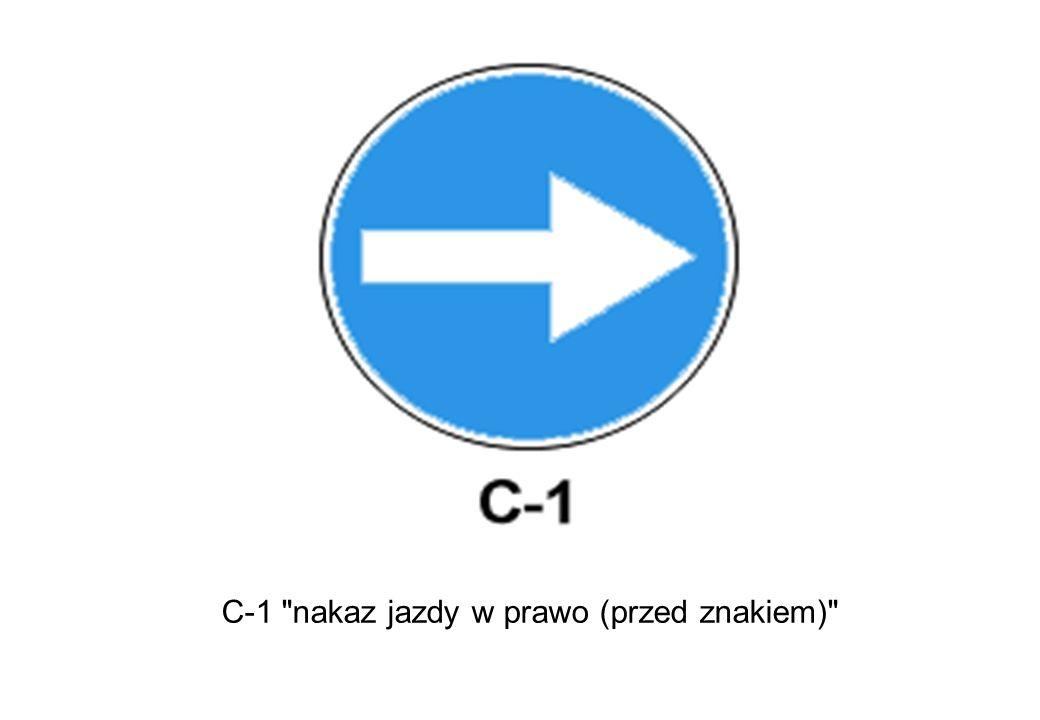 C-1 nakaz jazdy w prawo (przed znakiem)