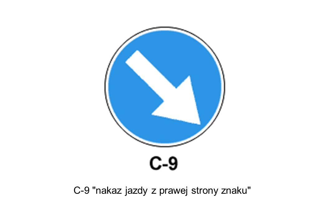 C-9 nakaz jazdy z prawej strony znaku