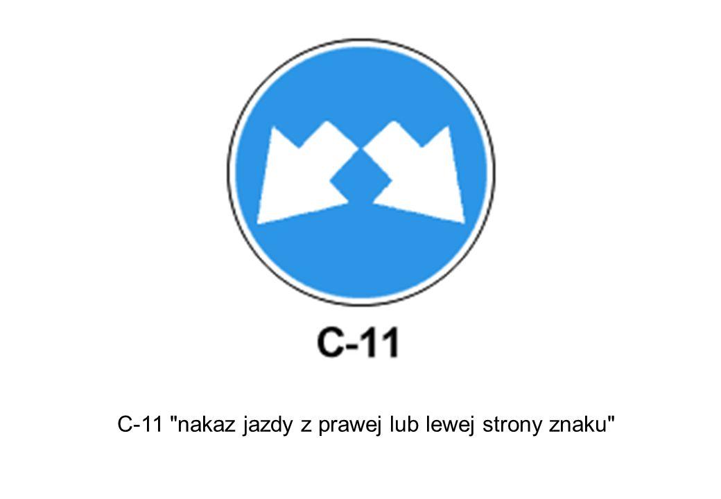 C-11 nakaz jazdy z prawej lub lewej strony znaku