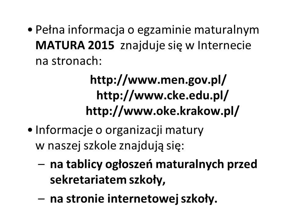 Pełna informacja o egzaminie maturalnym MATURA 2015 znajduje się w Internecie na stronach: