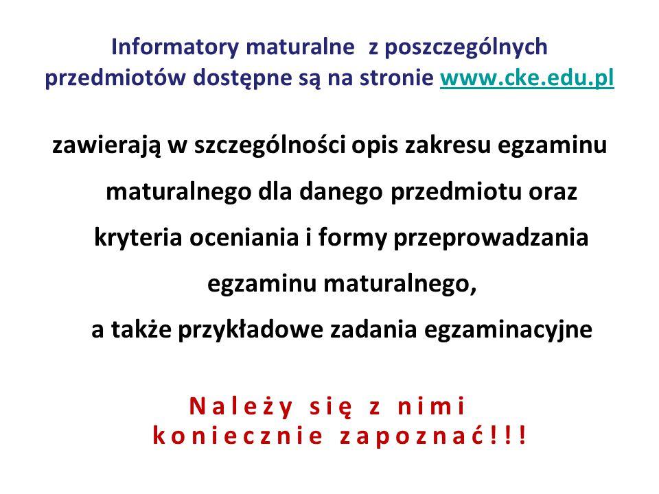 Informatory maturalne z poszczególnych przedmiotów dostępne są na stronie www.cke.edu.pl
