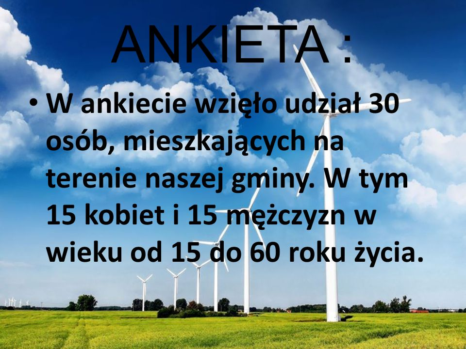 ANKIETA : W ankiecie wzięło udział 30 osób, mieszkających na terenie naszej gminy.
