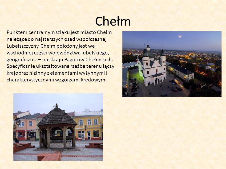 Chełm Punktem centralnym szlaku jest miasto Chełm należące do najstarszych osad współczesnej Lubelszczyzny. Chełm położony jest we.
