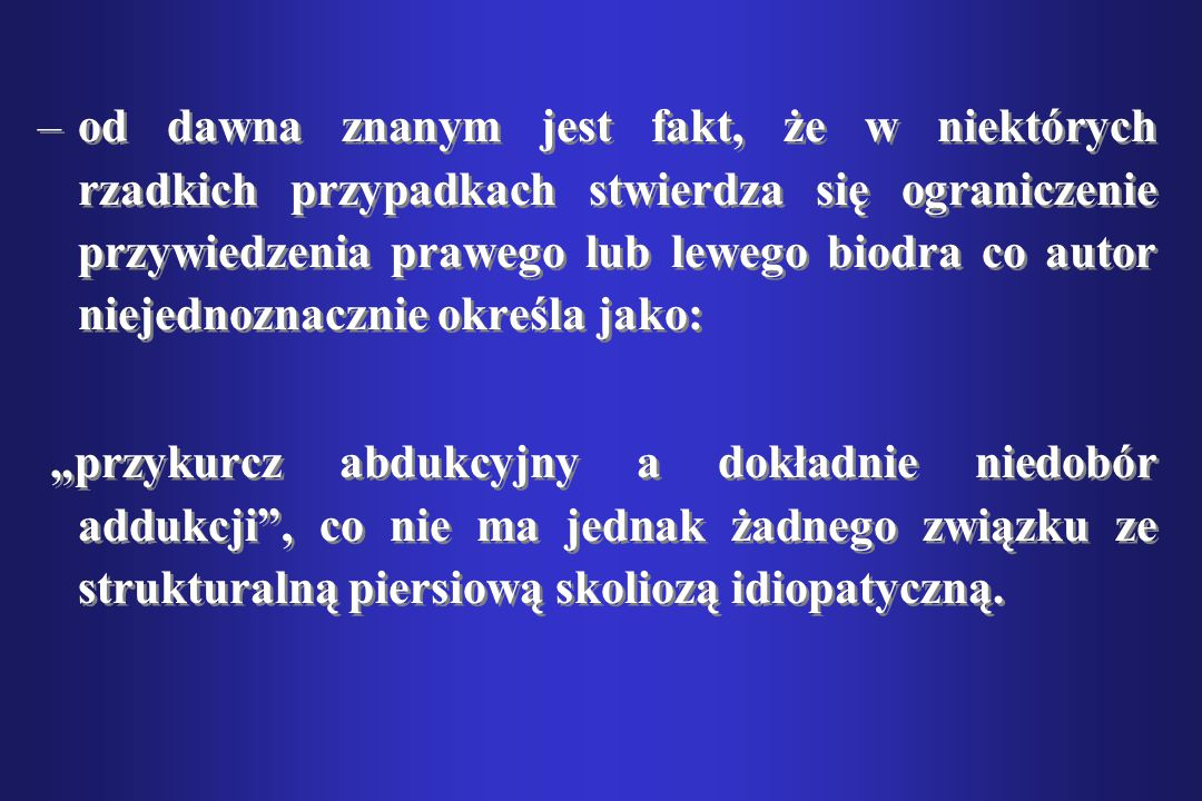 od dawna znanym jest fakt, że w niektórych rzadkich przypadkach stwierdza się ograniczenie przywiedzenia prawego lub lewego biodra co autor niejednoznacznie określa jako: