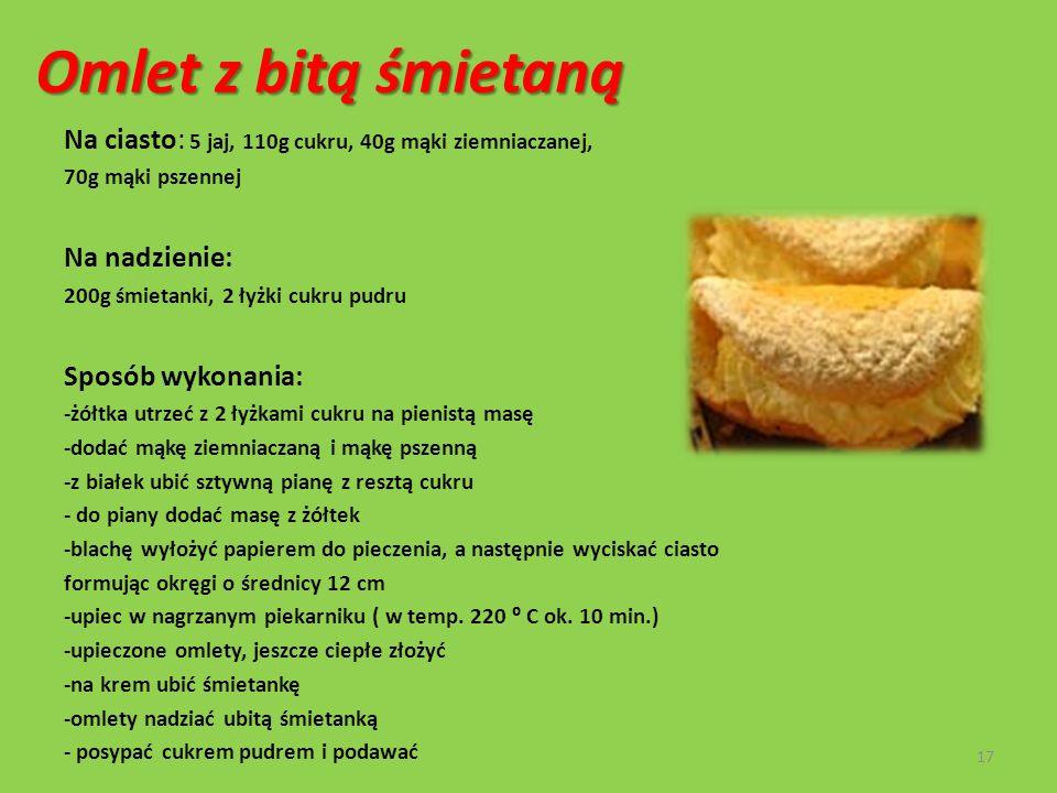 Omlet z bitą śmietaną Na ciasto: 5 jaj, 110g cukru, 40g mąki ziemniaczanej, 70g mąki pszennej. Na nadzienie: