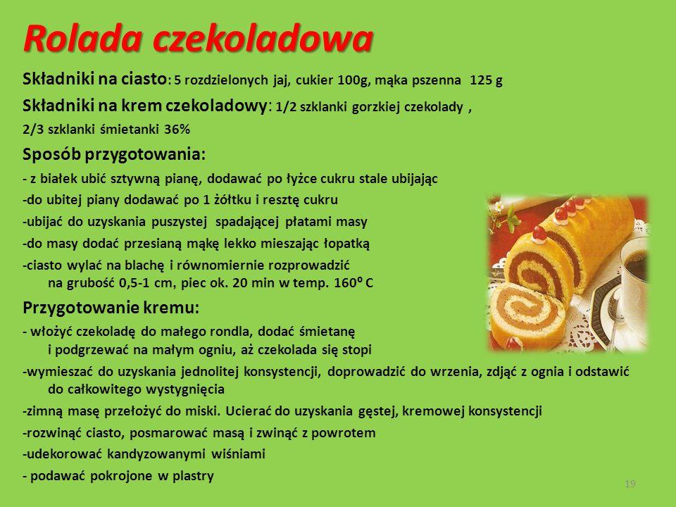 Rolada czekoladowa Składniki na ciasto: 5 rozdzielonych jaj, cukier 100g, mąka pszenna 125 g.