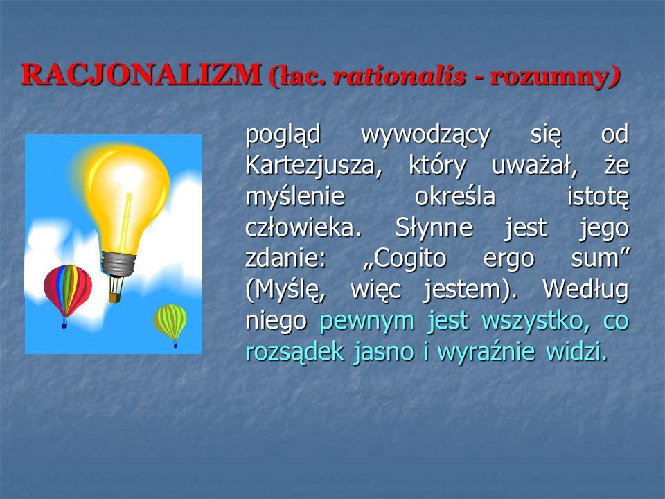 RACJONALIZM (łac. rationalis - rozumny)