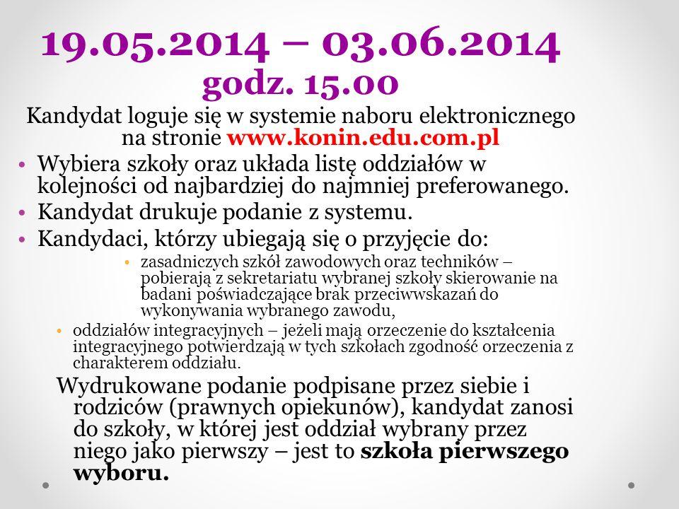 19.05.2014 – 03.06.2014 godz. 15.00. Kandydat loguje się w systemie naboru elektronicznego na stronie www.konin.edu.com.pl.