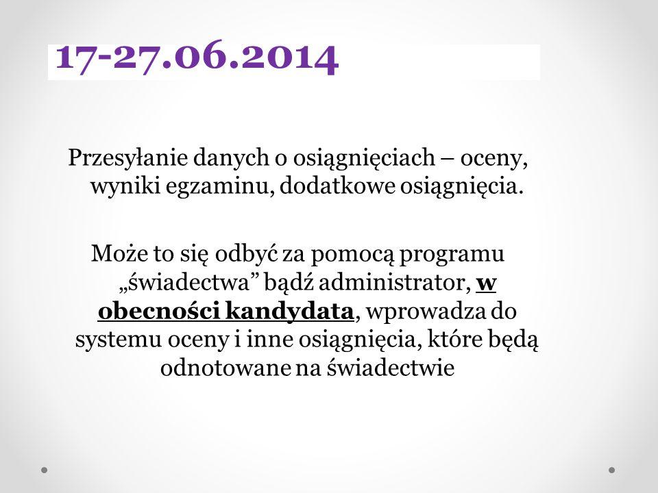 17-27.06.2014 Przesyłanie danych o osiągnięciach – oceny, wyniki egzaminu, dodatkowe osiągnięcia.