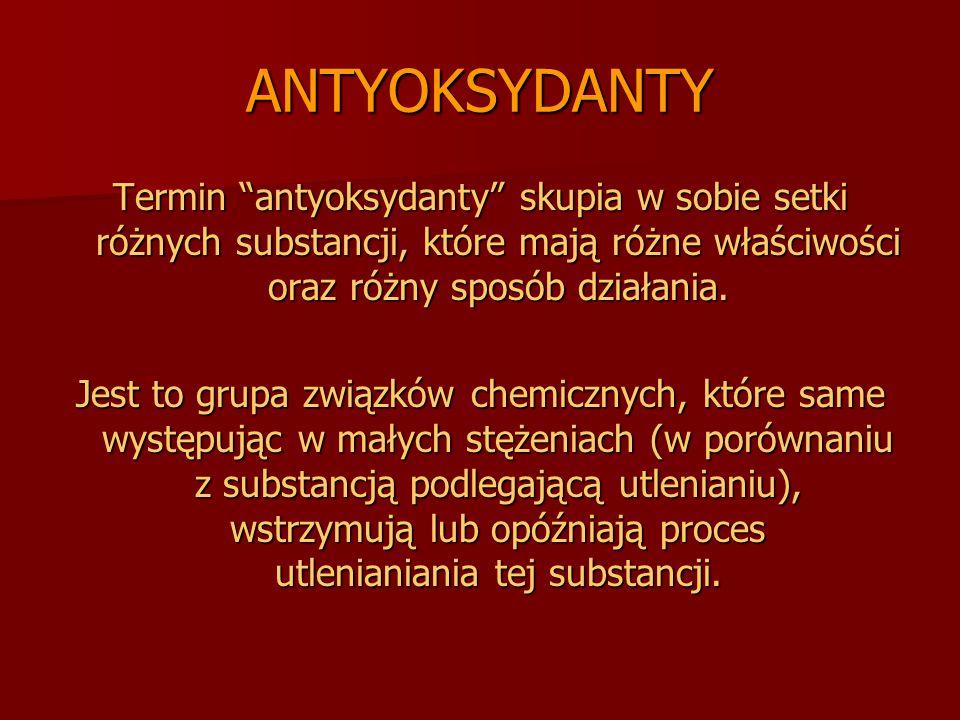 ANTYOKSYDANTY Termin antyoksydanty skupia w sobie setki różnych substancji, które mają różne właściwości oraz różny sposób działania.