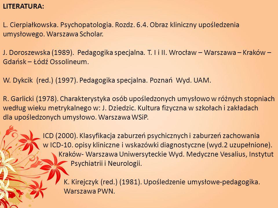 LITERATURA: L. Cierpiałkowska. Psychopatologia. Rozdz. 6.4. Obraz kliniczny upośledzenia umysłowego. Warszawa Scholar.