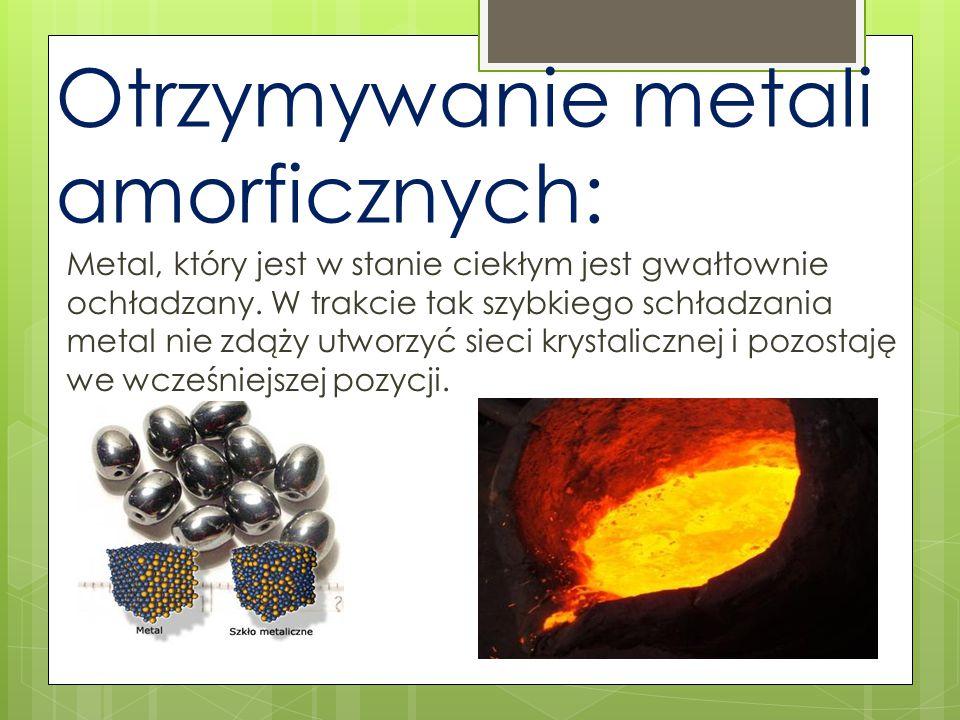 Otrzymywanie metali amorficznych: