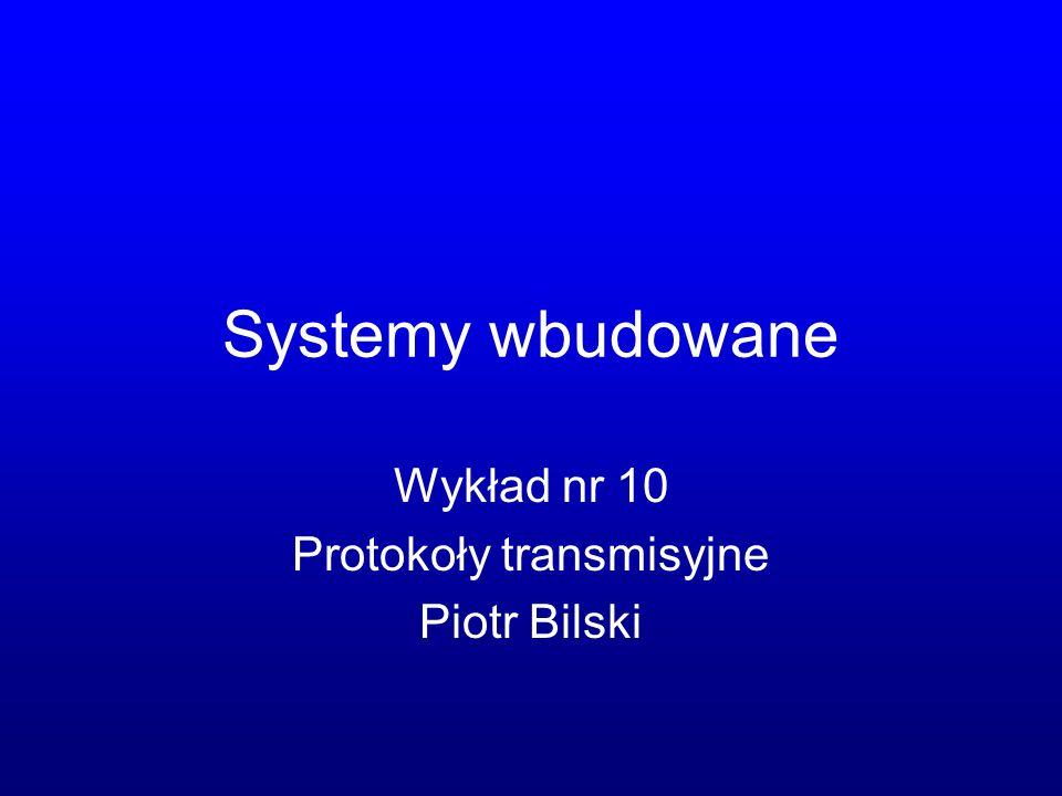 Wykład nr 10 Protokoły transmisyjne Piotr Bilski