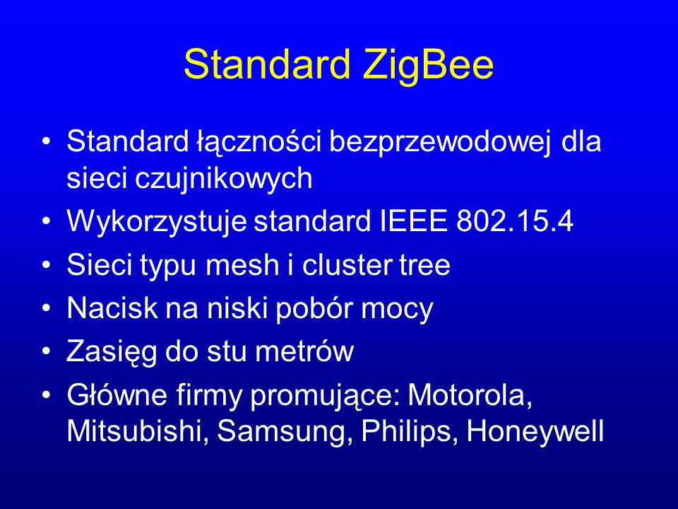 Standard ZigBee Standard łączności bezprzewodowej dla sieci czujnikowych. Wykorzystuje standard IEEE 802.15.4.