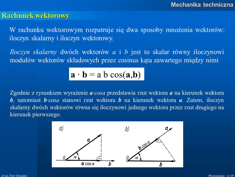 a · b = a b cos(a,b) Rachunek wektorowy
