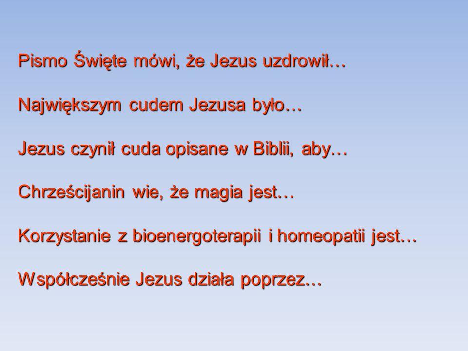 Pismo Święte mówi, że Jezus uzdrowił…