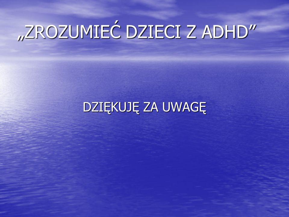 """""""ZROZUMIEĆ DZIECI Z ADHD"""