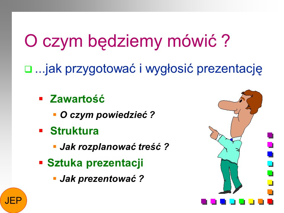 O czym będziemy mówić ...jak przygotować i wygłosić prezentację