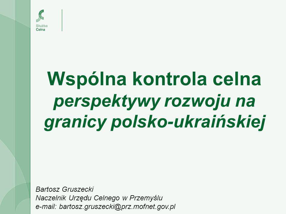 Wspólna kontrola celna perspektywy rozwoju na granicy polsko-ukraińskiej