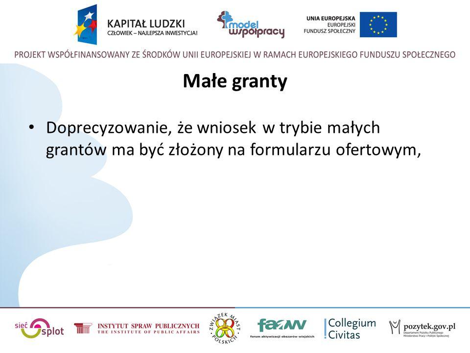 Małe granty Doprecyzowanie, że wniosek w trybie małych grantów ma być złożony na formularzu ofertowym,