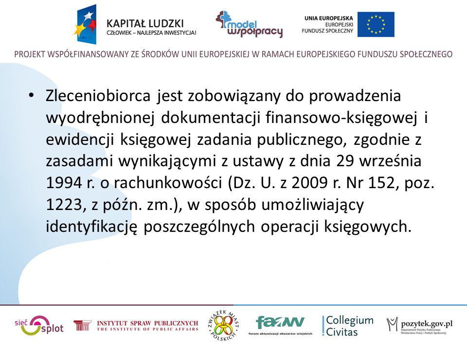 Zleceniobiorca jest zobowiązany do prowadzenia wyodrębnionej dokumentacji finansowo-księgowej i ewidencji księgowej zadania publicznego, zgodnie z zasadami wynikającymi z ustawy z dnia 29 września 1994 r.