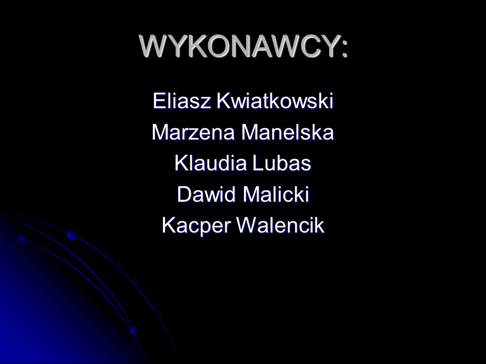 WYKONAWCY: Eliasz Kwiatkowski Marzena Manelska Klaudia Lubas