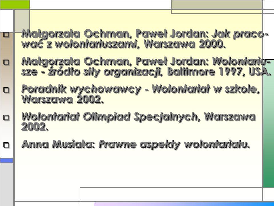 Małgorzata Ochman, Paweł Jordan: Jak praco-wać z wolontariuszami, Warszawa 2000.