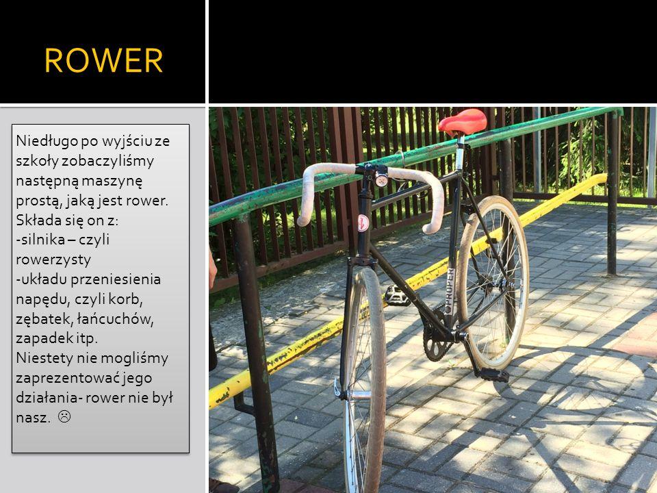 ROWER Niedługo po wyjściu ze szkoły zobaczyliśmy następną maszynę prostą, jaką jest rower. Składa się on z: