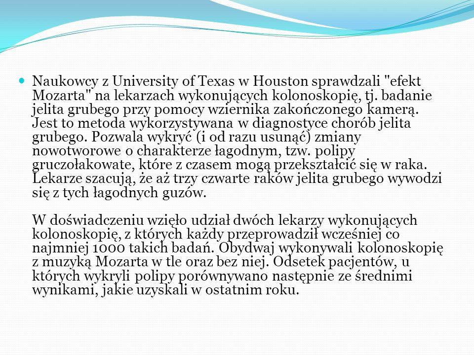 Naukowcy z University of Texas w Houston sprawdzali efekt Mozarta na lekarzach wykonujących kolonoskopię, tj.