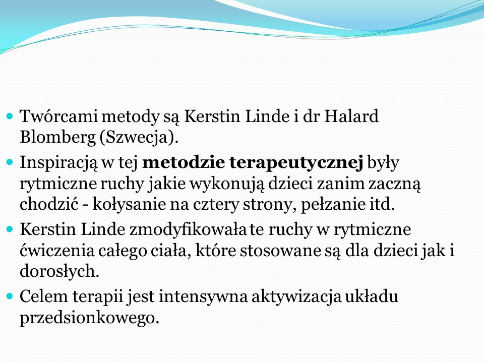 Twórcami metody są Kerstin Linde i dr Halard Blomberg (Szwecja).