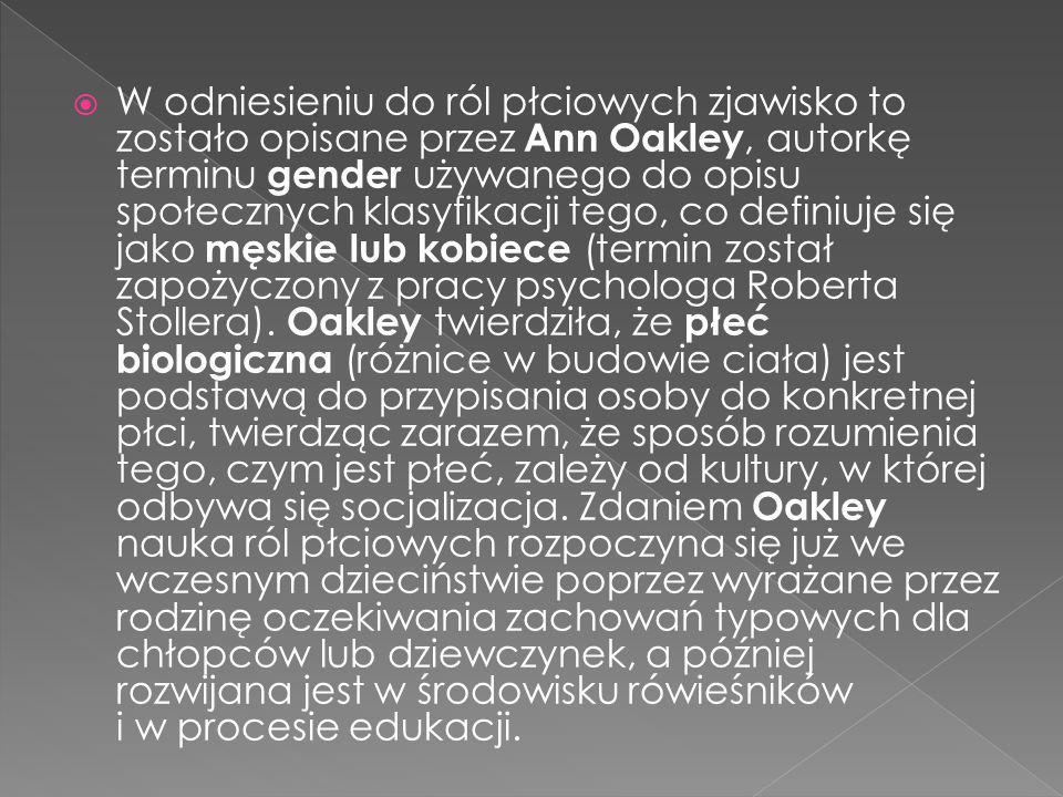 W odniesieniu do ról płciowych zjawisko to zostało opisane przez Ann Oakley, autorkę terminu gender używanego do opisu społecznych klasyfikacji tego, co definiuje się jako męskie lub kobiece (termin został zapożyczony z pracy psychologa Roberta Stollera).