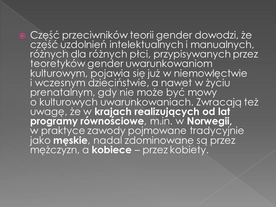 Część przeciwników teorii gender dowodzi, że część uzdolnień intelektualnych i manualnych, różnych dla różnych płci, przypisywanych przez teoretyków gender uwarunkowaniom kulturowym, pojawia się już w niemowlęctwie i wczesnym dzieciństwie, a nawet w życiu prenatalnym, gdy nie może być mowy o kulturowych uwarunkowaniach.