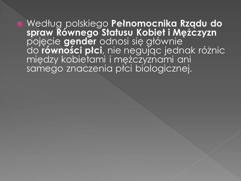 Według polskiego Pełnomocnika Rządu do spraw Równego Statusu Kobiet i Mężczyzn pojęcie gender odnosi się głównie do równości płci, nie negując jednak różnic między kobietami i mężczyznami ani samego znaczenia płci biologicznej.